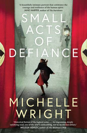 A young girl running down a cobblestone street in Paris with two Nazi Flags - red with a white circle and black swastika - are on either side. In white text it reads Small Acts of Defiance. Michelle Wright is under the girl in light yellow text.