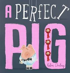 A grey cover with a pig on the front. He is standing in front of the title A Perfect Pig. The author is Katrin Dreiling.