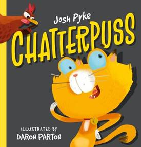 A grey cover with a yellow cat in the middle and a red chicken shushing it in the left corner. Above the cat is the title in yellow - Chatterpuss. Josh Pyke is in white above the title.