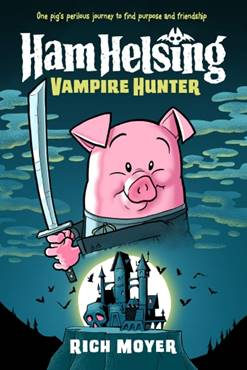 A pig holding a sword above a castle with bats. Night sky is behind him. Above it reads Ham Helsing Vampire Hunter. It is by Rich Moyer