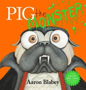 An orange cover with a pug dressed as a vampire. Above him it reads Pig the Monster in white, black and green text. The author's name Aaron Blabey is at the bottom in black.