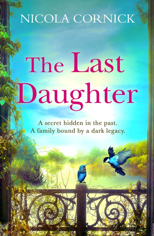 A blue sky above a lake surrounded by trees and an iron gate with two blue birds on it. The title, The Last Daughter, is in pink above the tag line A secret hidden in the past. A family bound by a dark legacy. The author's name,  Nicola Cornick is at the top in white.