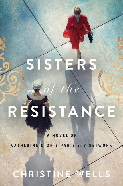 A paved ground with two women - one in red, and one in navy - walking in opposite directions. The text reads: Sisters of the Resistance:  A Novel of Catherine Dior's Paris Spy Network by Christine Wells.
