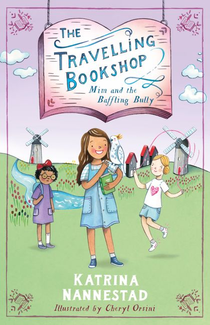 Three girls in front of windmills and houses on grass. Below a purple sky. One girl is skipping, and another has a cockatoo on her shoulder and is holding a book. The text reads The Travelling Bookshop: Mim and the Baffling Bully by Katrina Nannestad.