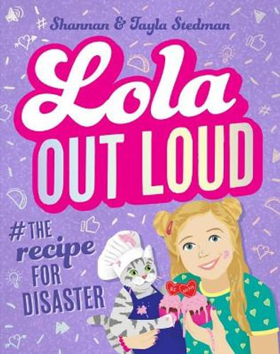 A purple cover with pink and white text that reads Lola Out Loud - The Recipe for Disaster. It is by Shannan and Tayla Stedman. It has a blonde girl wearing a green dress with a grey cat in a chef's hat and apron. They are smiling and holding cupcakes.