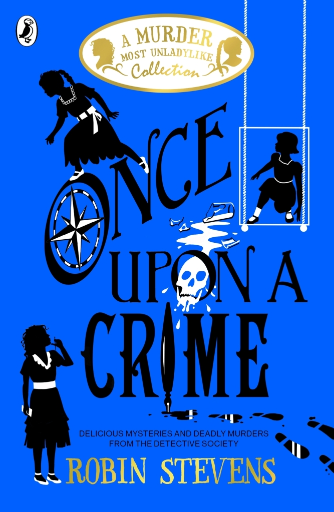 A blue cover with black silhouettes of three girls. The black text reads Once Upon a Crime: Delicious Mysteries ad Deadly Murders from the Detective Society. The gold text at the top reads A Murder Most Unladylike Collection. The gold text at the bottom reads Robin Stevens.