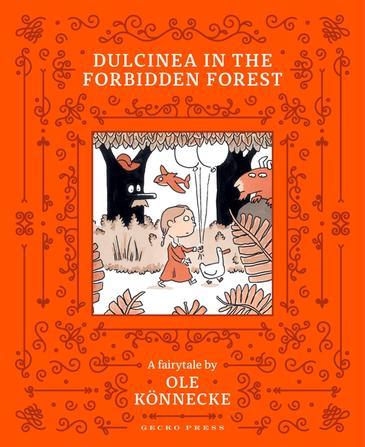 An orange book with a picture of a girl walking through a forest after a duck. the title is Dulcinea in the Forbidden Forest: A fairy tale by Ole Konnecke.