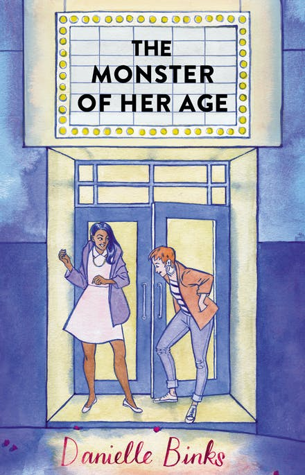 Two girls stand in front of a movie theatre under the title The Monster of Her Age by Danielle Binks.